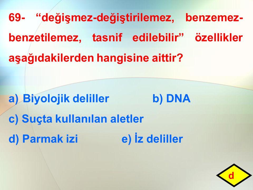Biyolojik deliller b) DNA c) Suçta kullanılan aletler