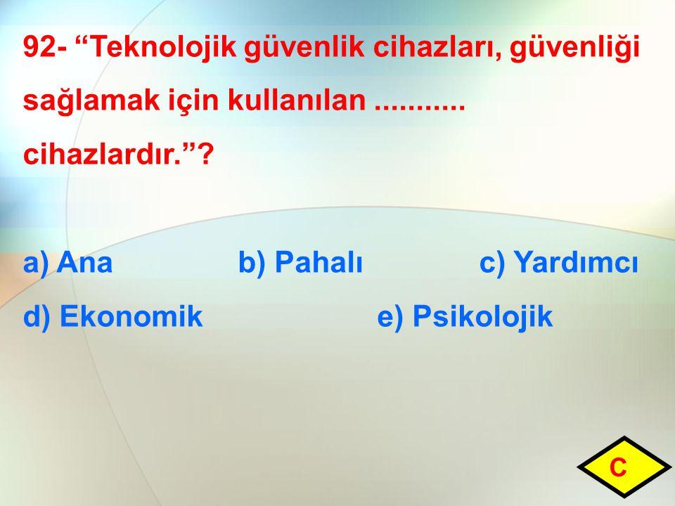 a) Ana b) Pahalı c) Yardımcı d) Ekonomik e) Psikolojik