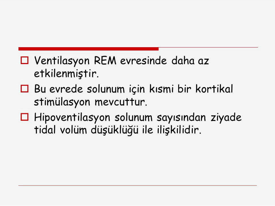 Ventilasyon REM evresinde daha az etkilenmiştir.