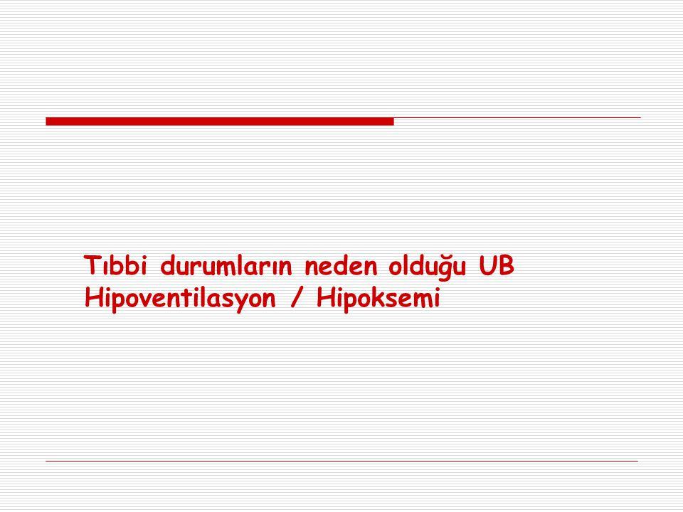 Tıbbi durumların neden olduğu UB Hipoventilasyon / Hipoksemi
