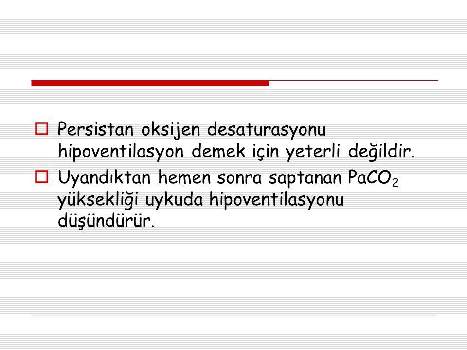 Persistan oksijen desaturasyonu hipoventilasyon demek için yeterli değildir.