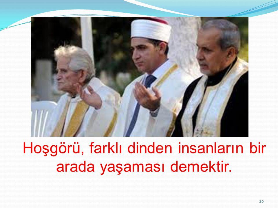 Hoşgörü, farklı dinden insanların bir arada yaşaması demektir.