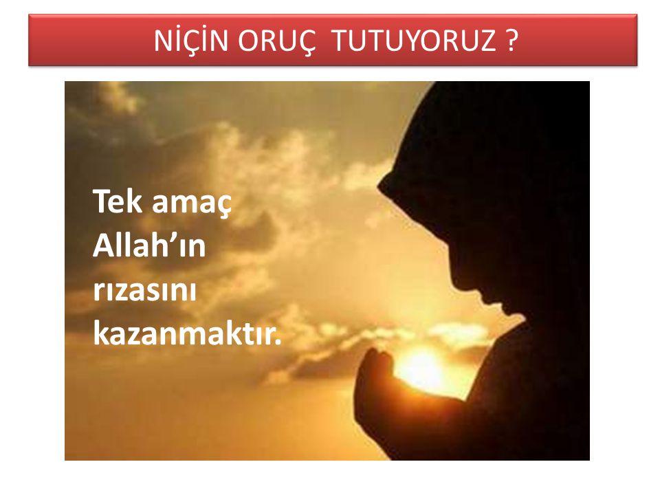 Tek amaç Allah'ın rızasını kazanmaktır.