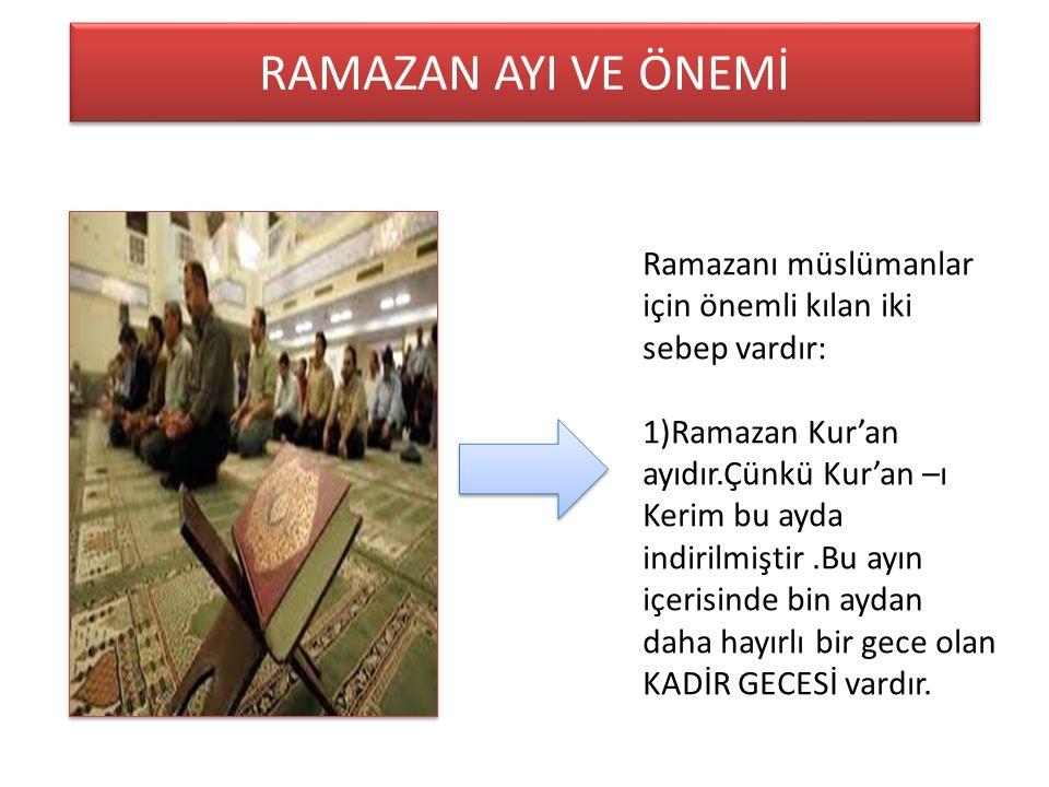 RAMAZAN AYI VE ÖNEMİ Ramazanı müslümanlar için önemli kılan iki sebep vardır: