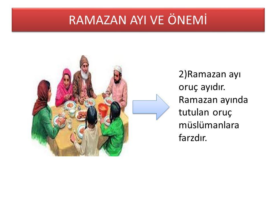 RAMAZAN AYI VE ÖNEMİ 2)Ramazan ayı oruç ayıdır.