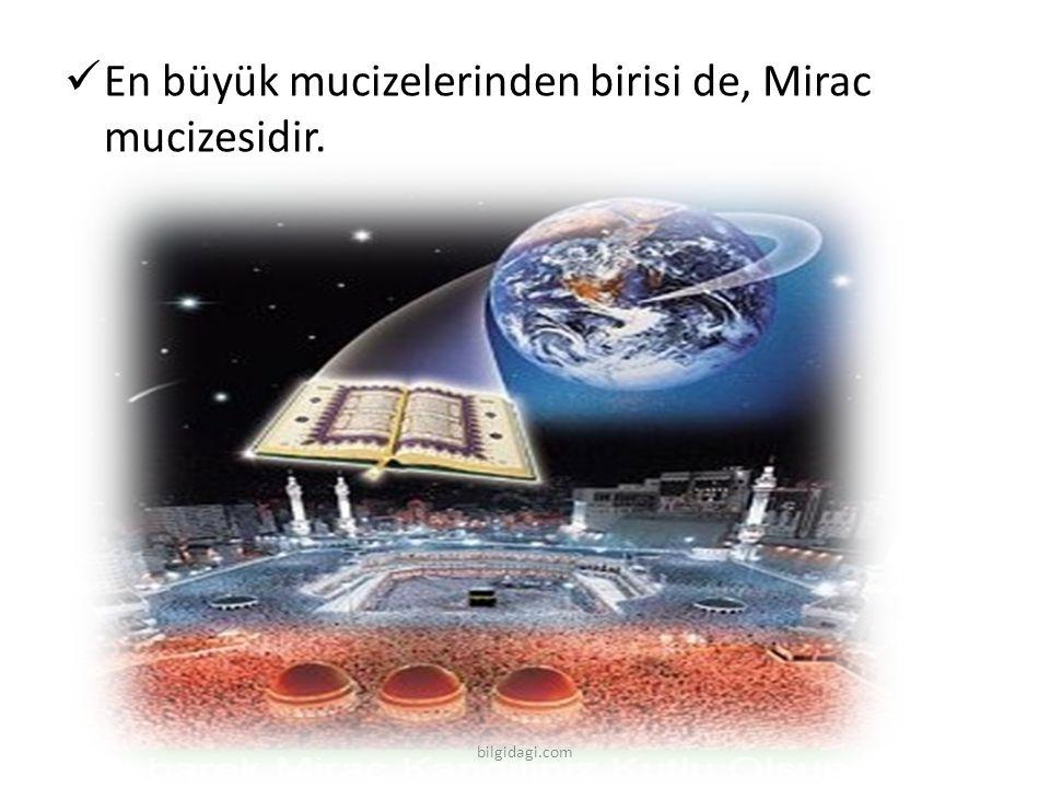 En büyük mucizelerinden birisi de, Mirac mucizesidir.