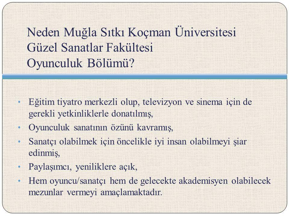 Neden Muğla Sıtkı Koçman Üniversitesi Güzel Sanatlar Fakültesi Oyunculuk Bölümü