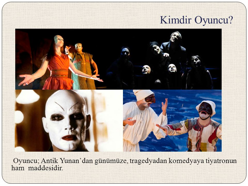 Kimdir Oyuncu Oyuncu; Antik Yunan'dan günümüze, tragedyadan komedyaya tiyatronun ham maddesidir.