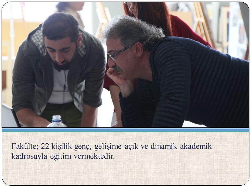 Fakülte; 22 kişilik genç, gelişime açık ve dinamik akademik kadrosuyla eğitim vermektedir.