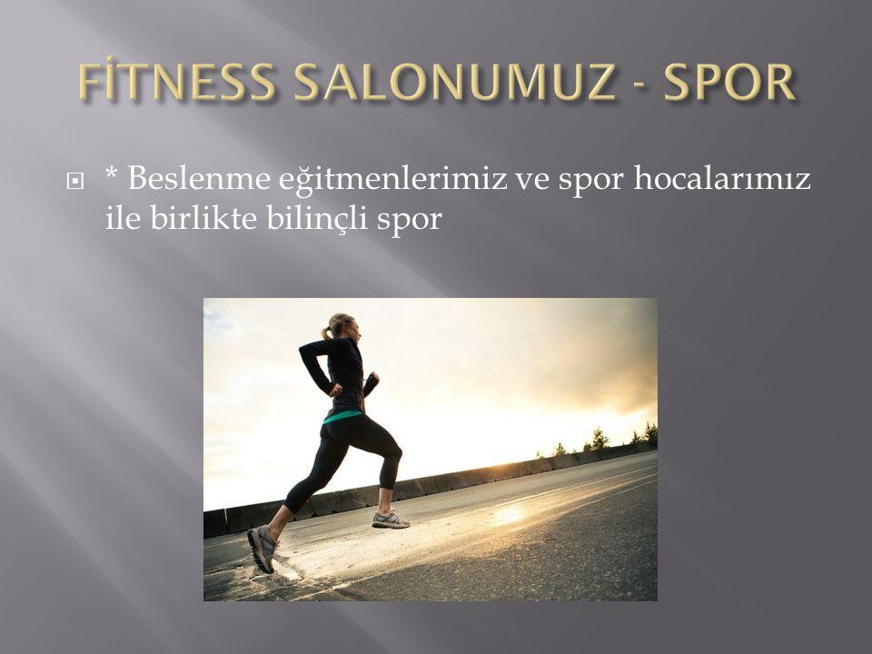 FİTNESS SALONUMUZ - SPOR