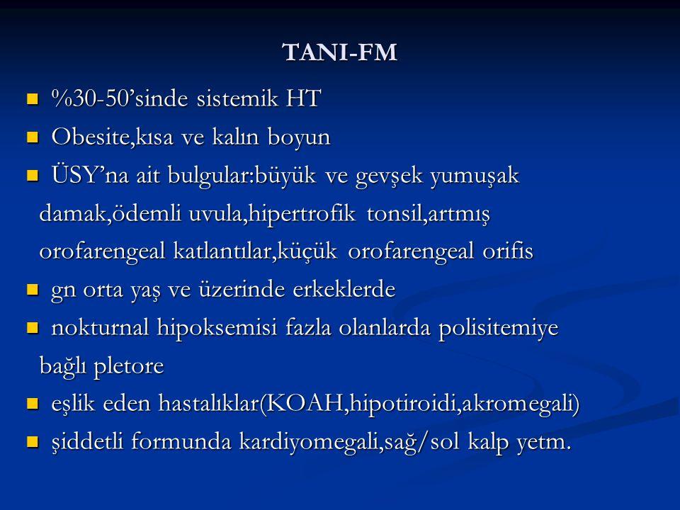 TANI-FM %30-50'sinde sistemik HT. Obesite,kısa ve kalın boyun. ÜSY'na ait bulgular:büyük ve gevşek yumuşak.