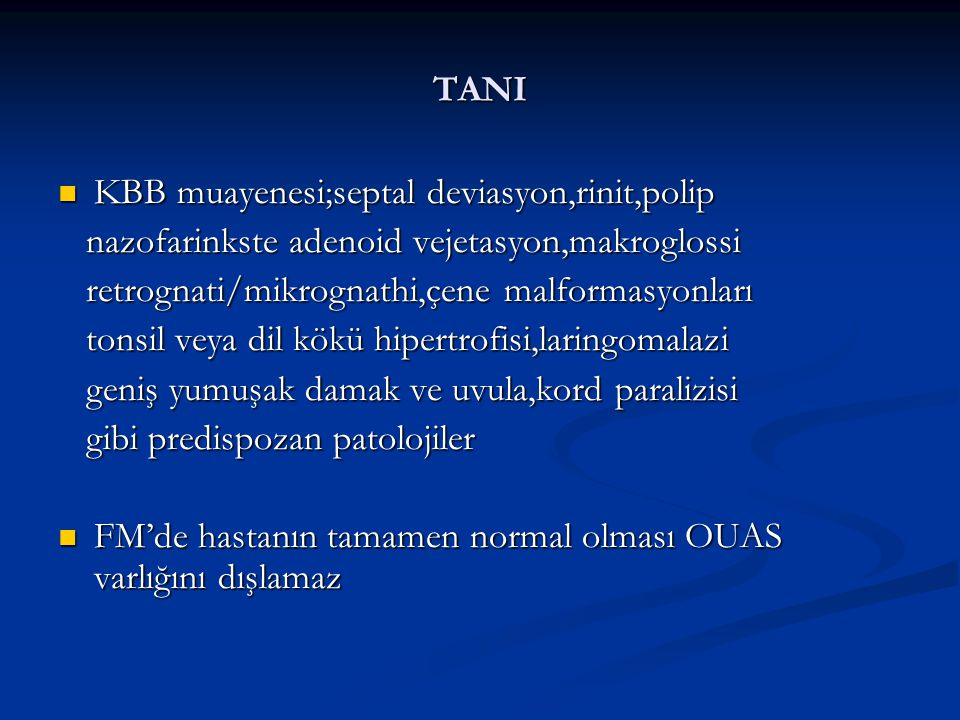 TANI KBB muayenesi;septal deviasyon,rinit,polip. nazofarinkste adenoid vejetasyon,makroglossi. retrognati/mikrognathi,çene malformasyonları.