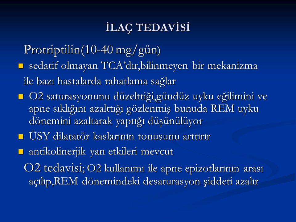 İLAÇ TEDAVİSİ Protriptilin(10-40 mg/gün) sedatif olmayan TCA'dır,bilinmeyen bir mekanizma. ile bazı hastalarda rahatlama sağlar.