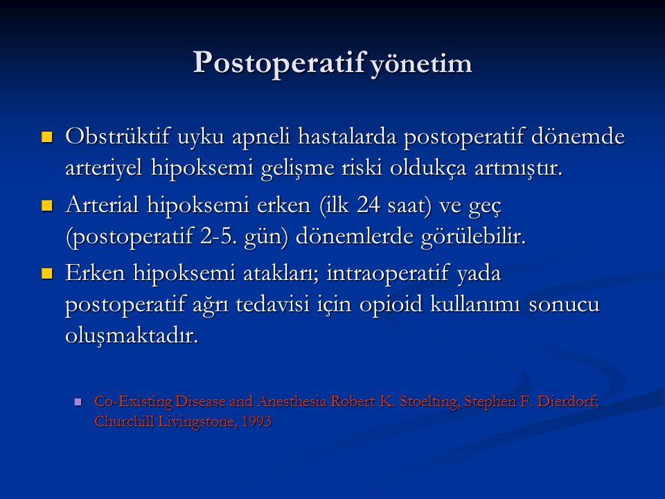 Postoperatif yönetim Obstrüktif uyku apneli hastalarda postoperatif dönemde arteriyel hipoksemi gelişme riski oldukça artmıştır.