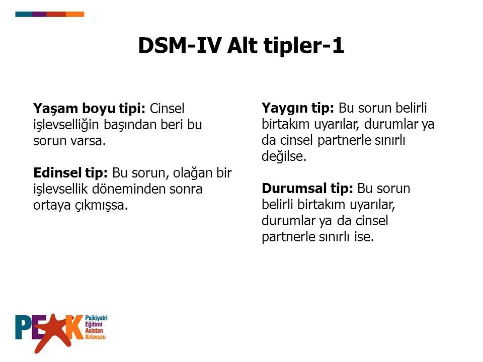 DSM-IV Alt tipler-1 Yaşam boyu tipi: Cinsel işlevselliğin başından beri bu sorun varsa.
