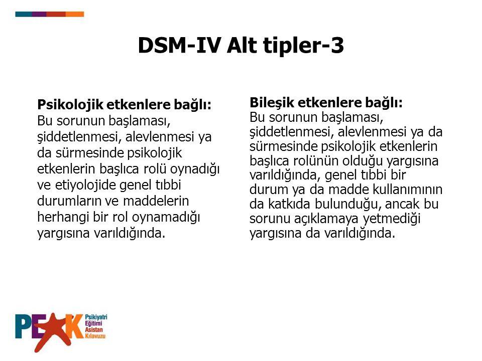 DSM-IV Alt tipler-3 Psikolojik etkenlere bağlı: