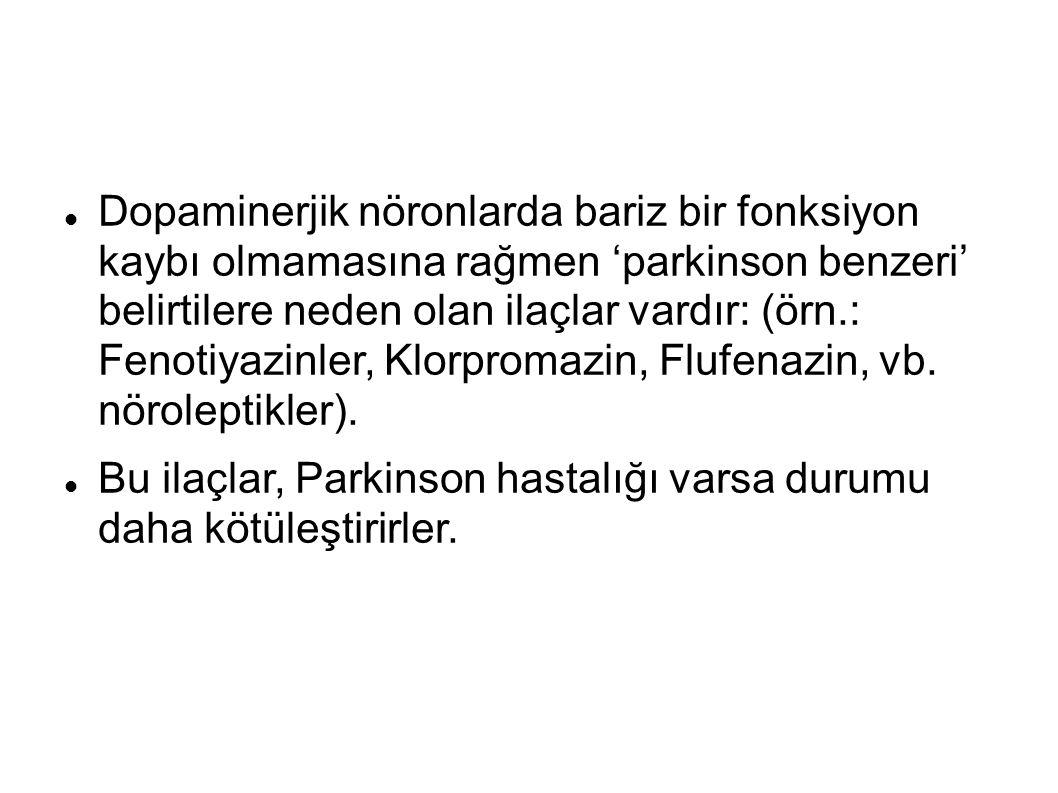 Dopaminerjik nöronlarda bariz bir fonksiyon kaybı olmamasına rağmen 'parkinson benzeri' belirtilere neden olan ilaçlar vardır: (örn.: Fenotiyazinler, Klorpromazin, Flufenazin, vb. nöroleptikler).