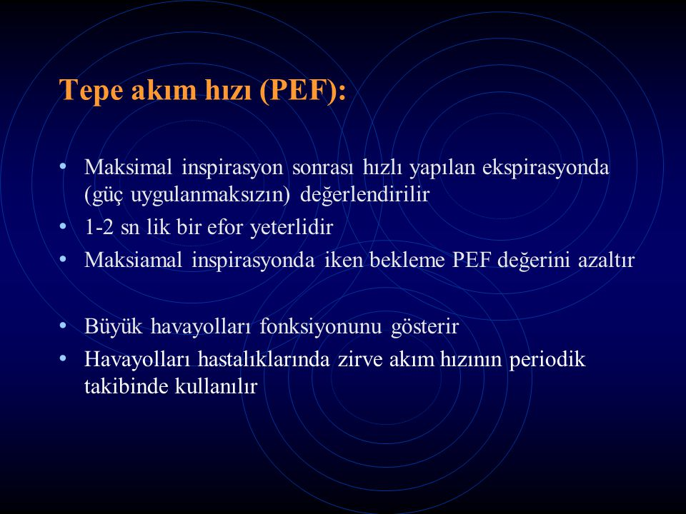 Tepe akım hızı (PEF): Maksimal inspirasyon sonrası hızlı yapılan ekspirasyonda (güç uygulanmaksızın) değerlendirilir.
