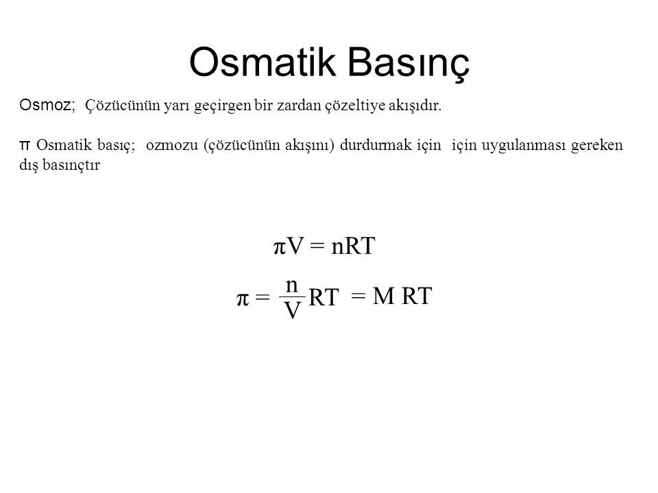Osmatik Basınç πV = nRT n π = RT = M RT V