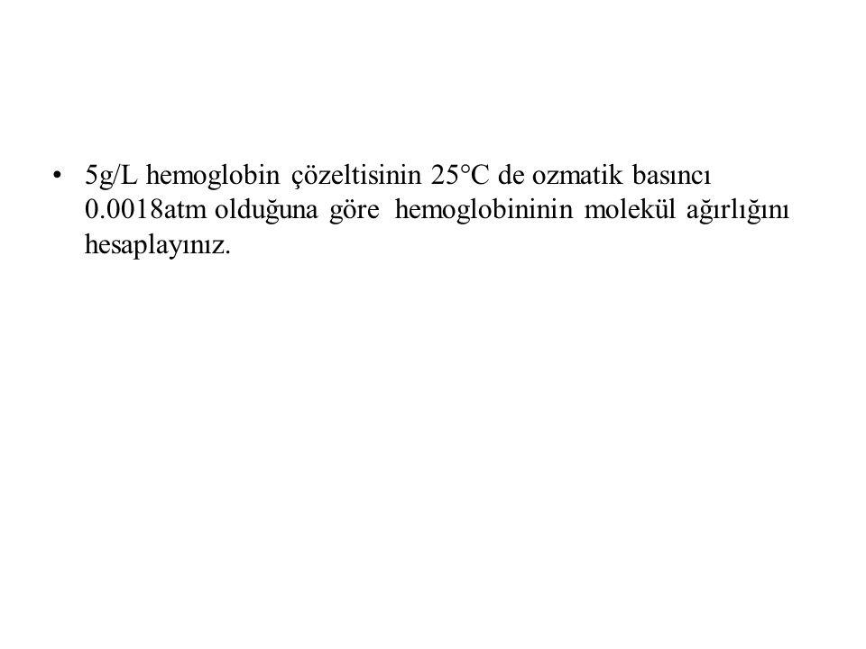 5g/L hemoglobin çözeltisinin 25°C de ozmatik basıncı 0