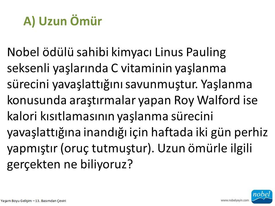 A) Uzun Ömür Nobel ödülü sahibi kimyacı Linus Pauling seksenli yaşlarında C vitaminin yaşlanma.
