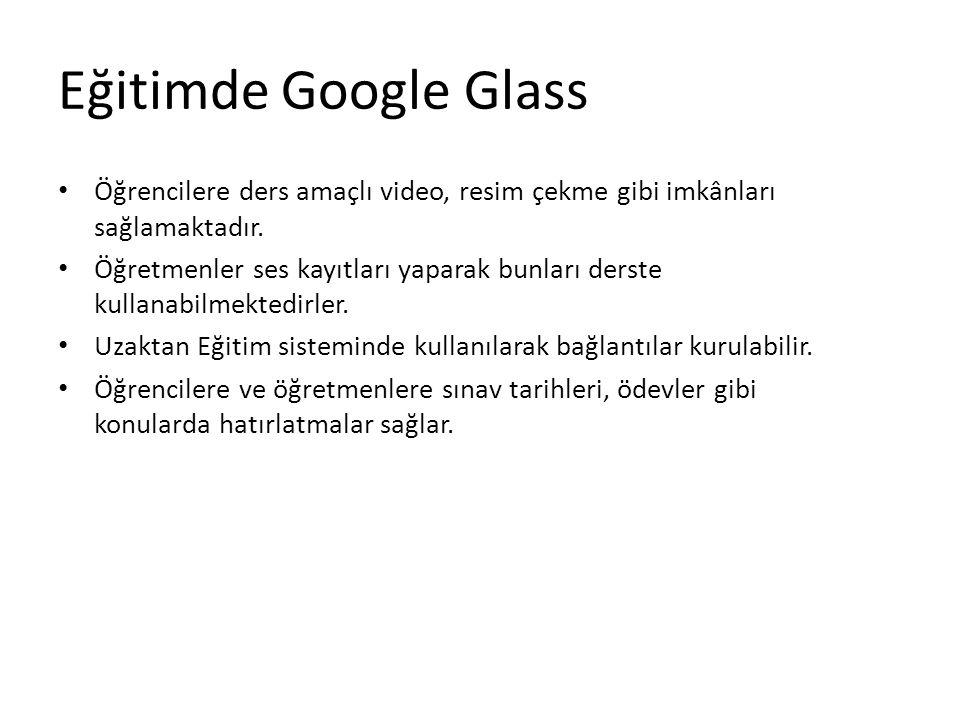 Eğitimde Google Glass Öğrencilere ders amaçlı video, resim çekme gibi imkânları sağlamaktadır.