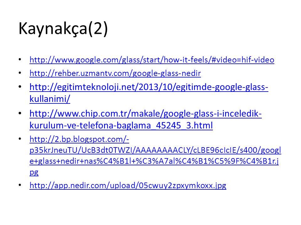 Kaynakça(2) http://www.google.com/glass/start/how-it-feels/#video=hif-video. http://rehber.uzmantv.com/google-glass-nedir.