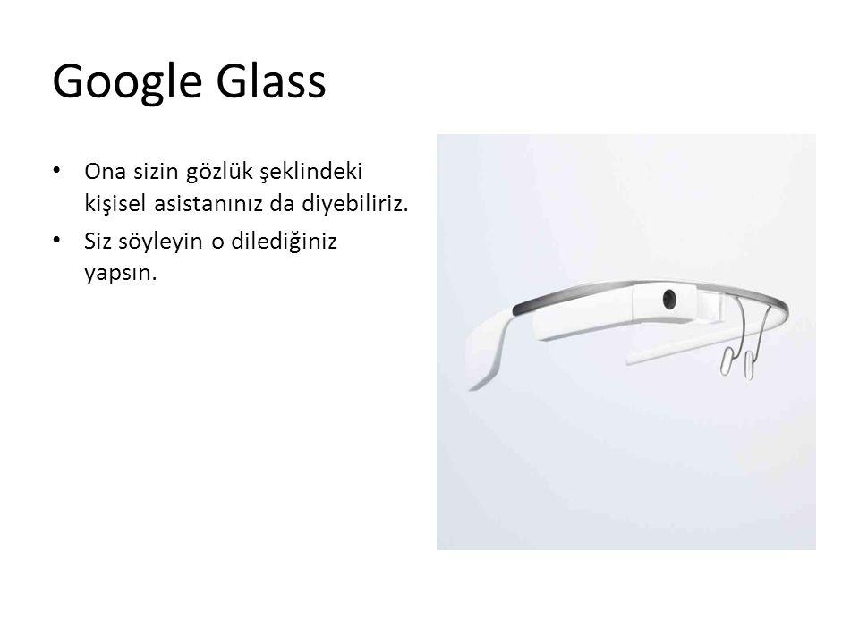 Google Glass Ona sizin gözlük şeklindeki kişisel asistanınız da diyebiliriz.