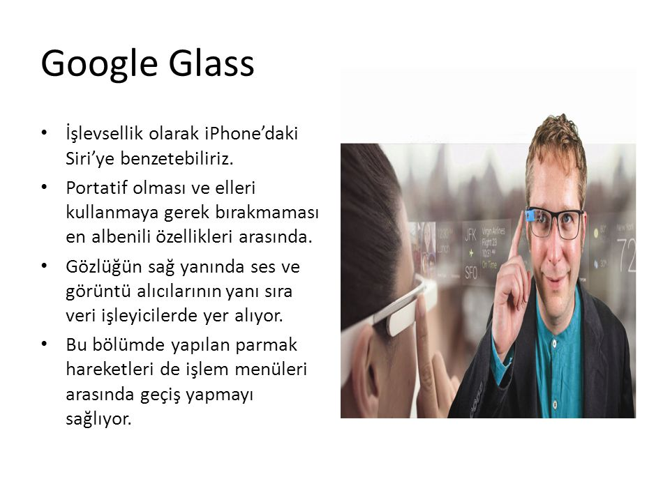 Google Glass İşlevsellik olarak iPhone'daki Siri'ye benzetebiliriz.