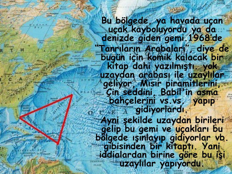Bu bölgede, ya havada uçan uçak kayboluyordu ya da denizde giden gemi