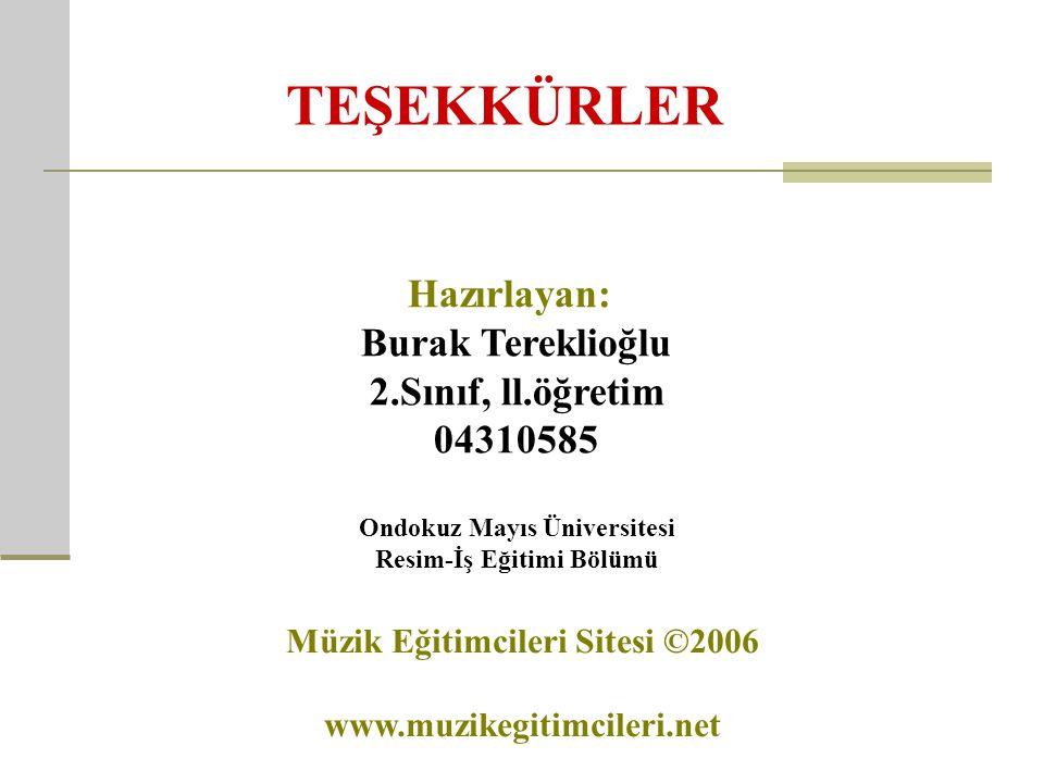 TEŞEKKÜRLER Hazırlayan: Burak Tereklioğlu 2.Sınıf, ll.öğretim 04310585