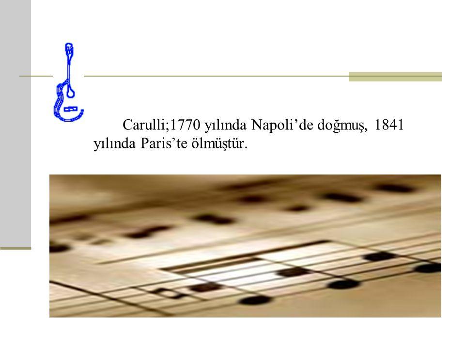 Carulli;1770 yılında Napoli'de doğmuş, 1841 yılında Paris'te ölmüştür.