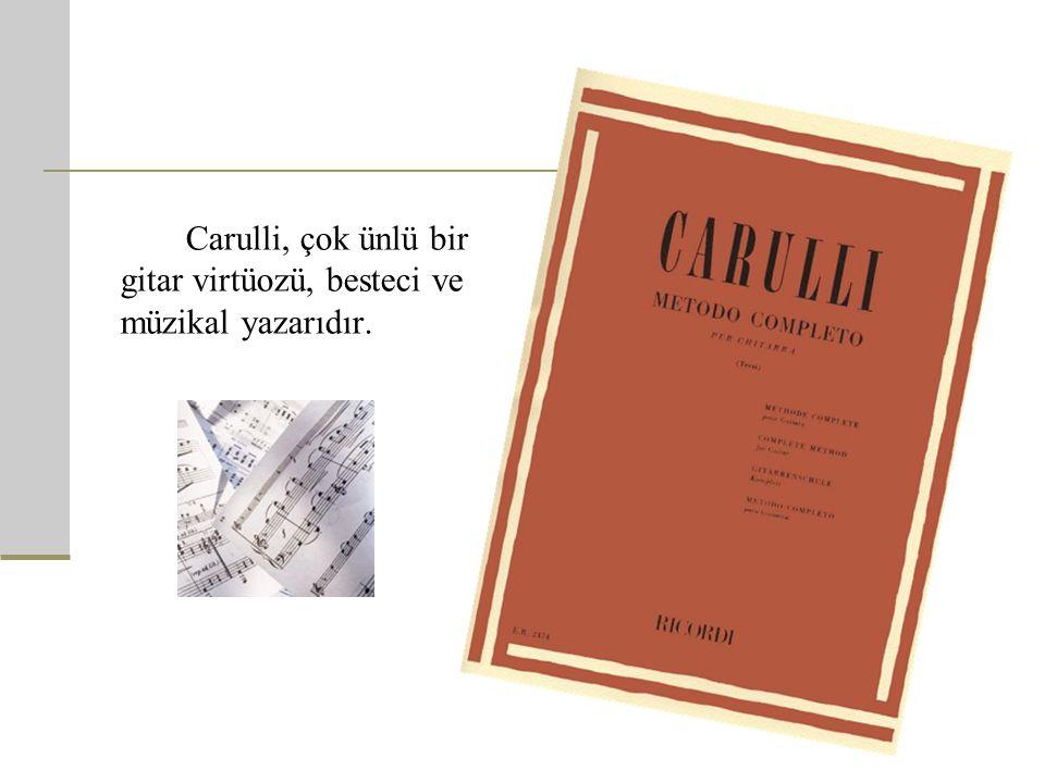 Carulli, çok ünlü bir gitar virtüozü, besteci ve müzikal yazarıdır.
