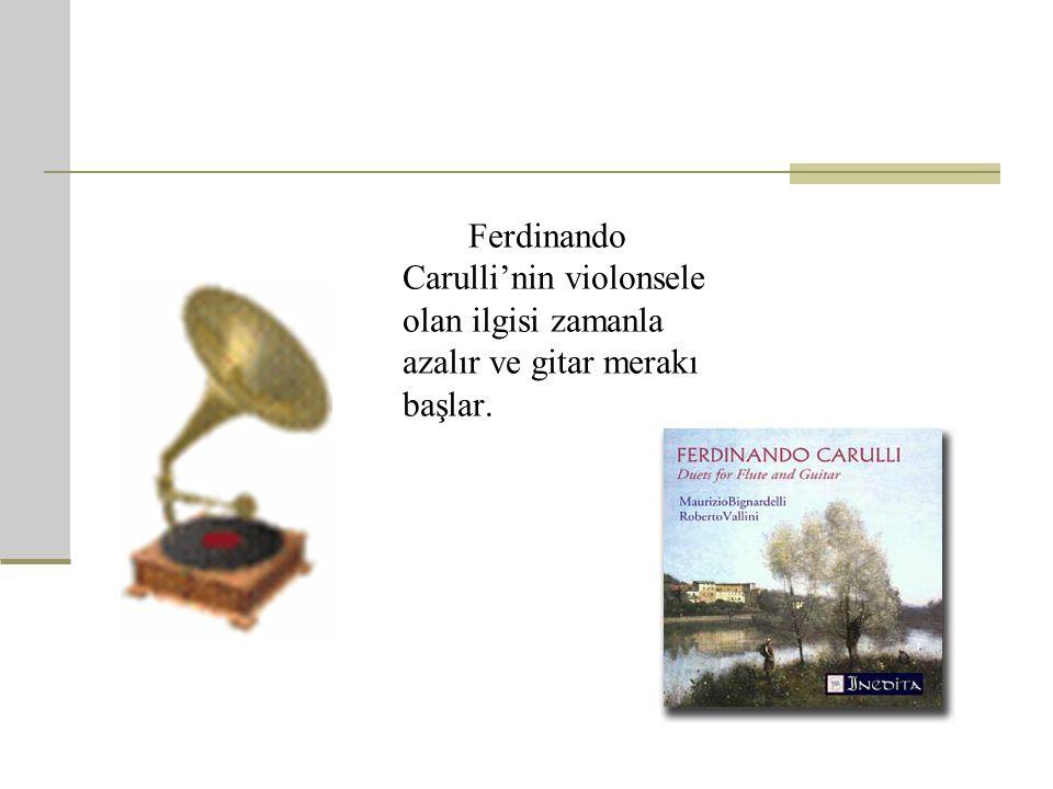 Ferdinando Carulli'nin violonsele olan ilgisi zamanla azalır ve gitar merakı başlar.