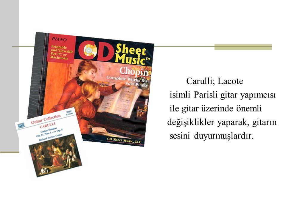 Carulli; Lacote isimli Parisli gitar yapımcısı. ile gitar üzerinde önemli. değişiklikler yaparak, gitarın.