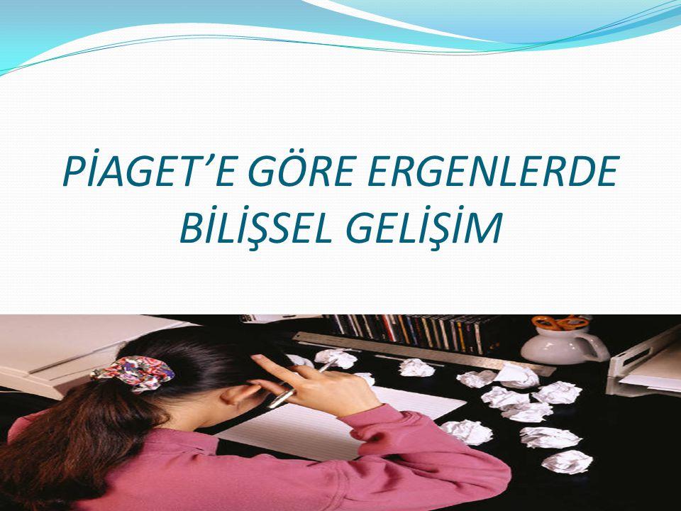 PİAGET'E GÖRE ERGENLERDE BİLİŞSEL GELİŞİM