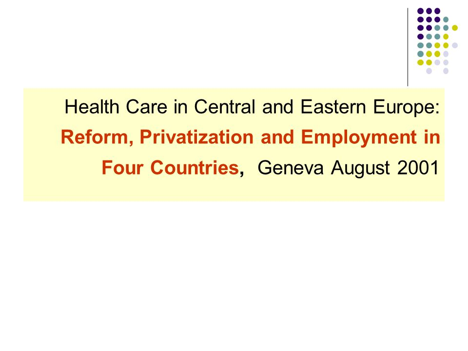 Health Care in Central and Eastern Europe: Reform, Privatization and Employment in Four Countries, Geneva August 2001