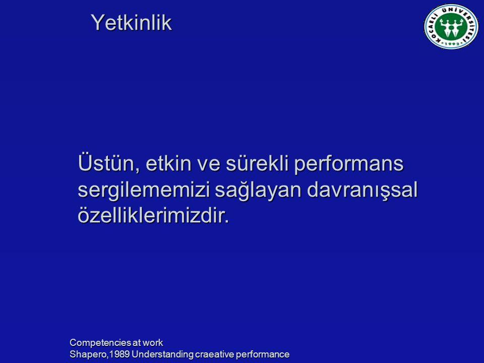 Yetkinlik Üstün, etkin ve sürekli performans sergilememizi sağlayan davranışsal özelliklerimizdir.
