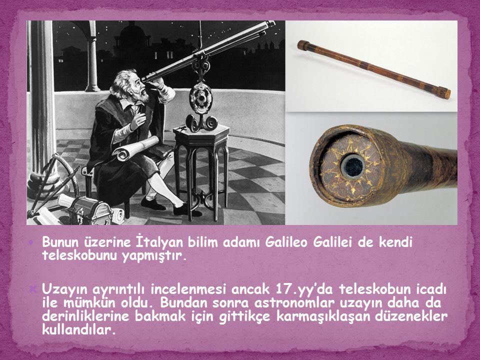 Bunun üzerine İtalyan bilim adamı Galileo Galilei de kendi teleskobunu yapmıştır.