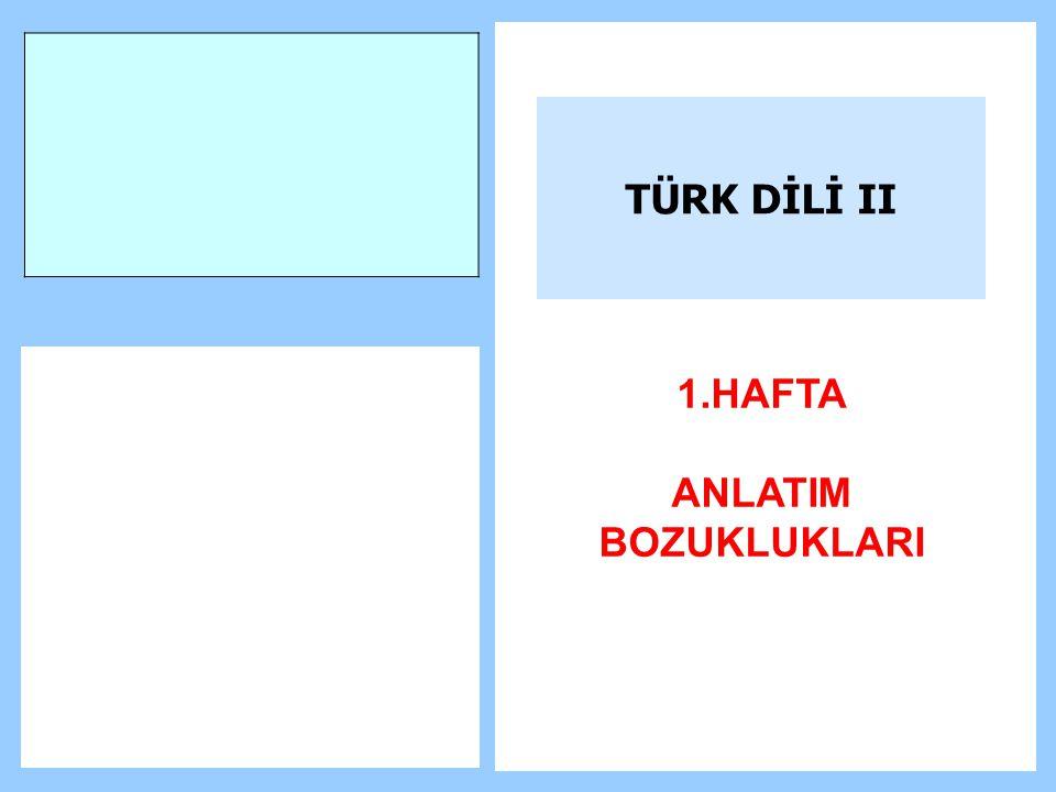 TÜRK DİLİ II 1.HAFTA ANLATIM BOZUKLUKLARI