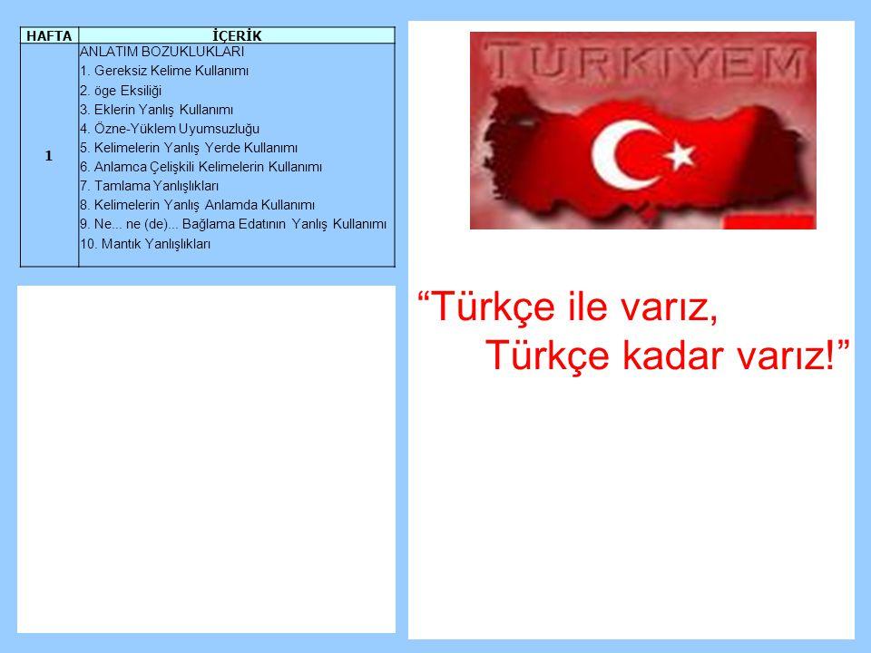 Türkçe ile varız, Türkçe kadar varız! HAFTA İÇERİK 1
