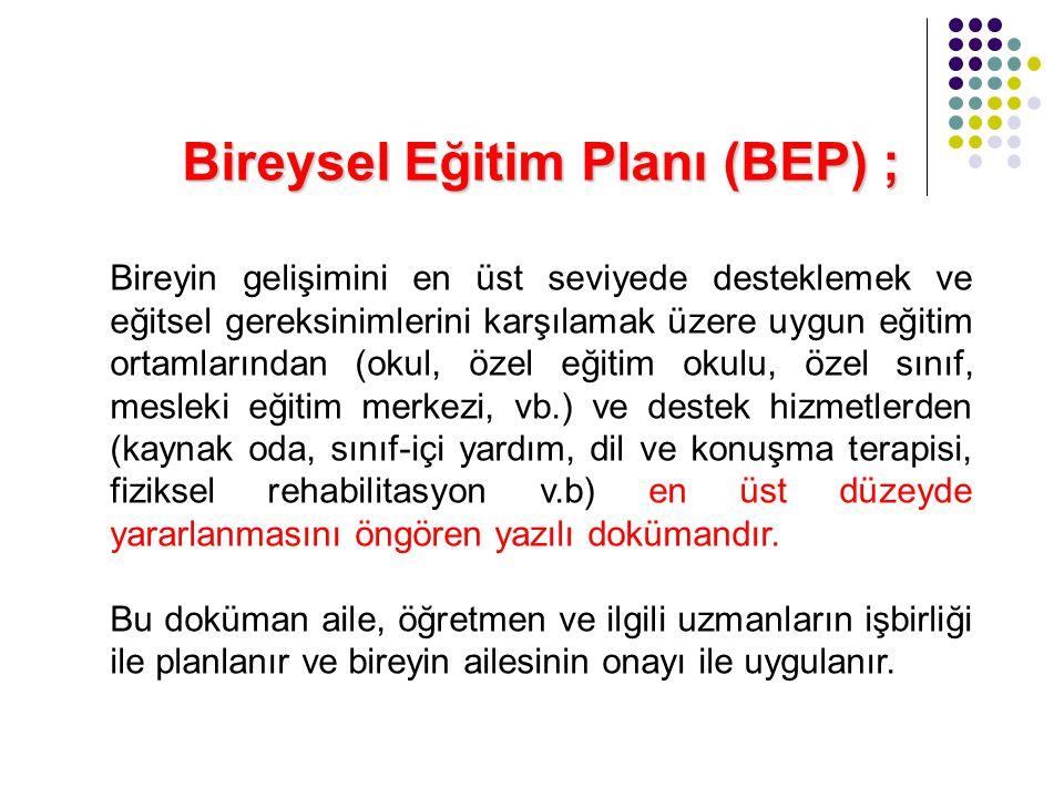 Bireysel Eğitim Planı (BEP) ;