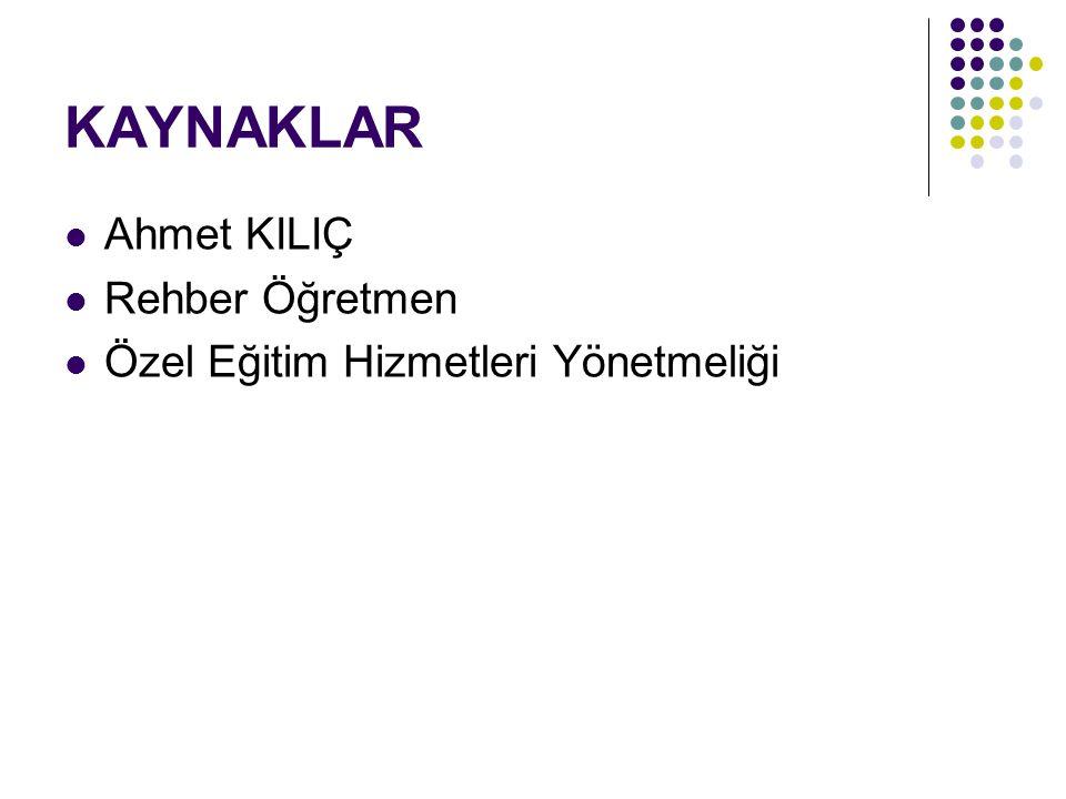 KAYNAKLAR Ahmet KILIÇ Rehber Öğretmen