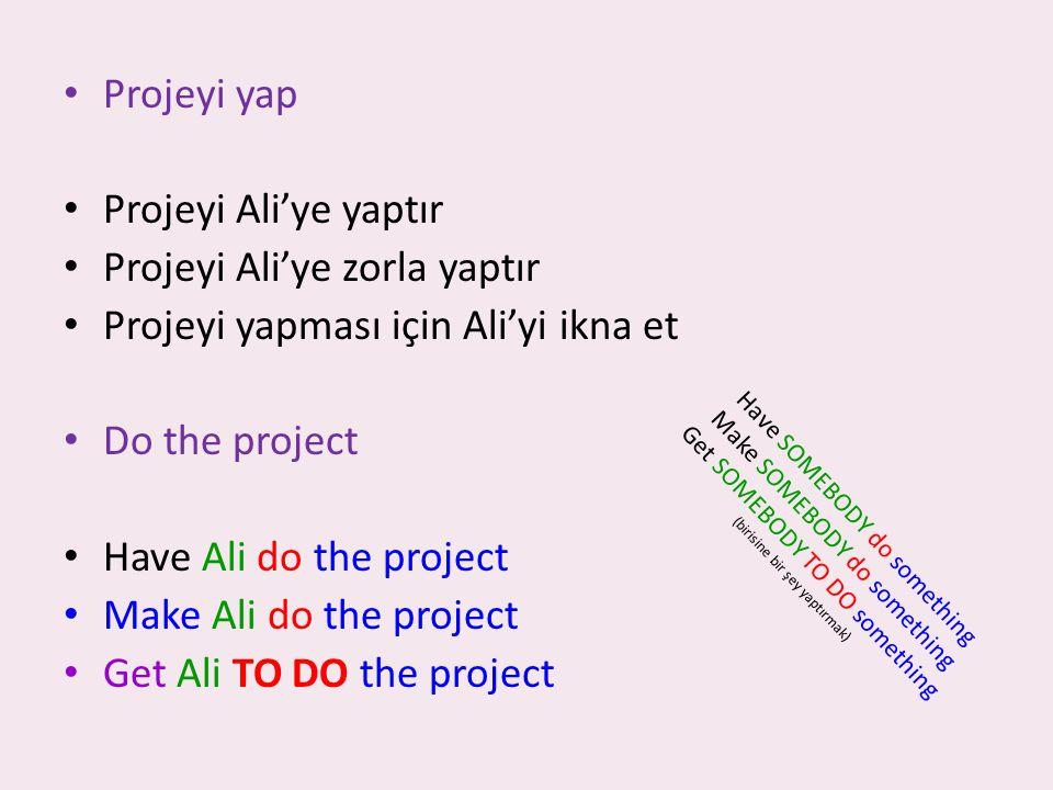 Projeyi Ali'ye zorla yaptır Projeyi yapması için Ali'yi ikna et