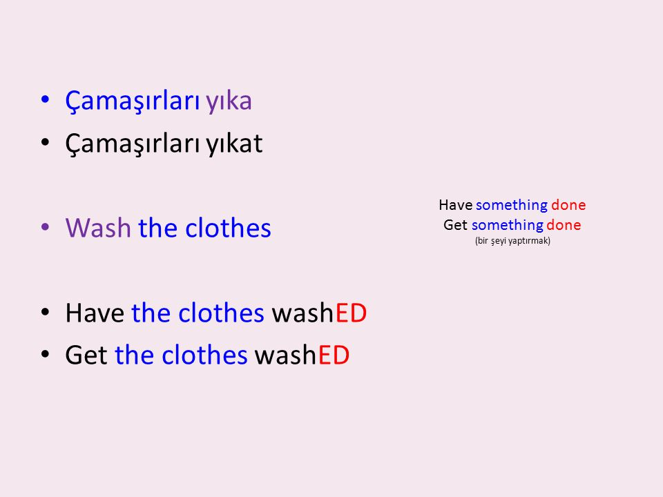 Have the clothes washED Get the clothes washED