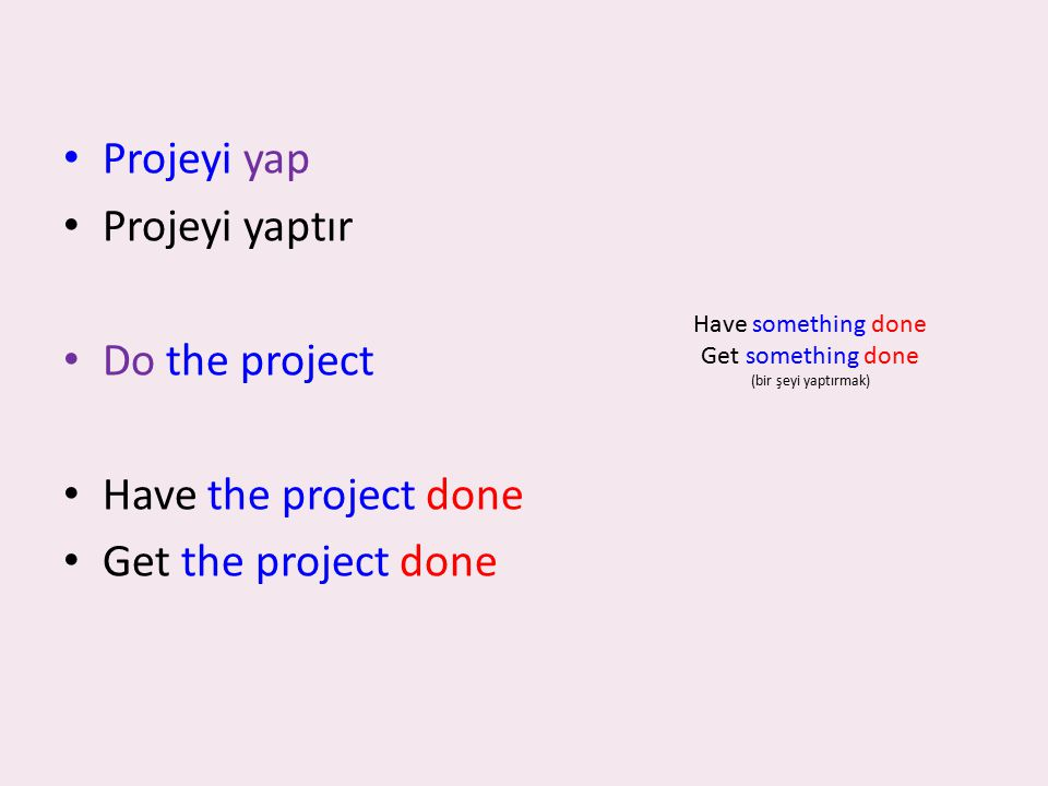 Projeyi yap Projeyi yaptır Do the project Have the project done
