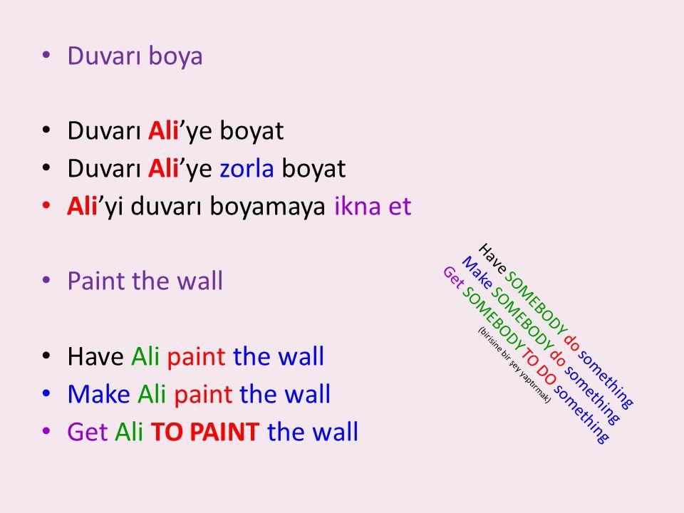 Duvarı Ali'ye zorla boyat Ali'yi duvarı boyamaya ikna et