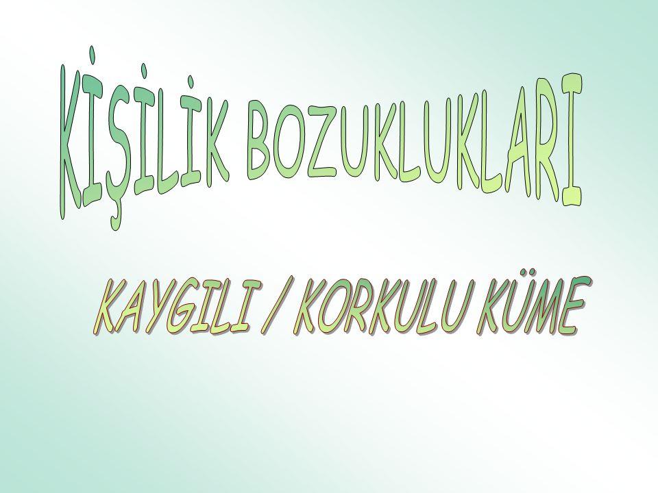 KİŞİLİK BOZUKLUKLARI KAYGILI / KORKULU KÜME