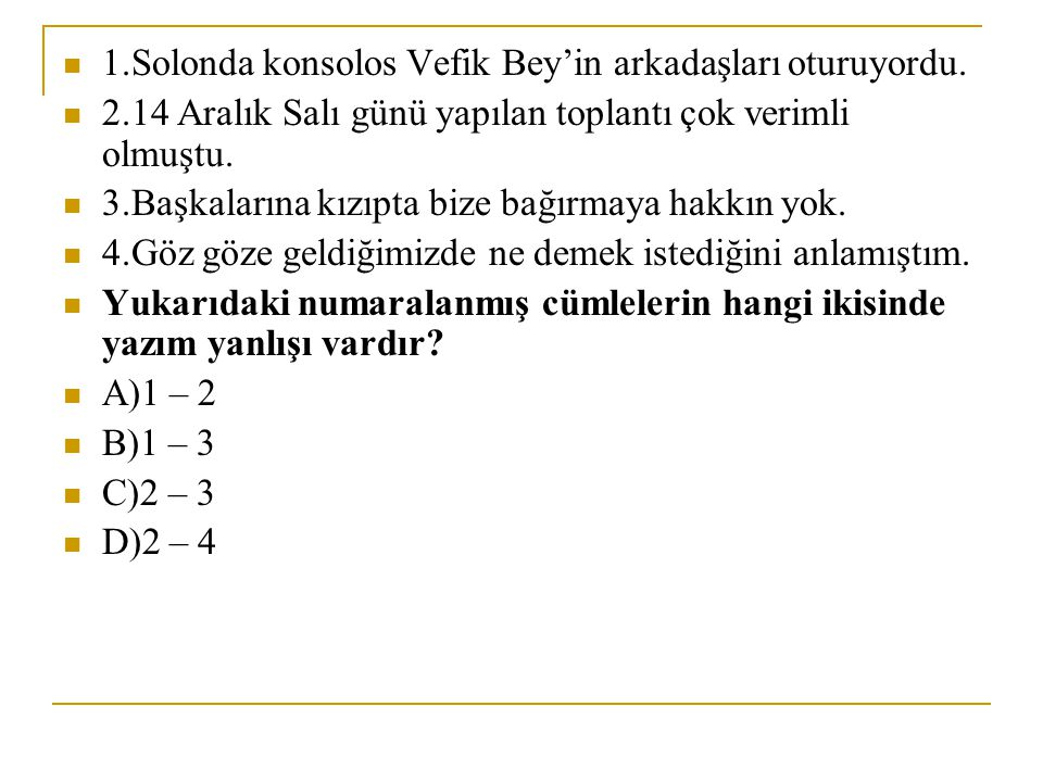 1.Solonda konsolos Vefik Bey'in arkadaşları oturuyordu.