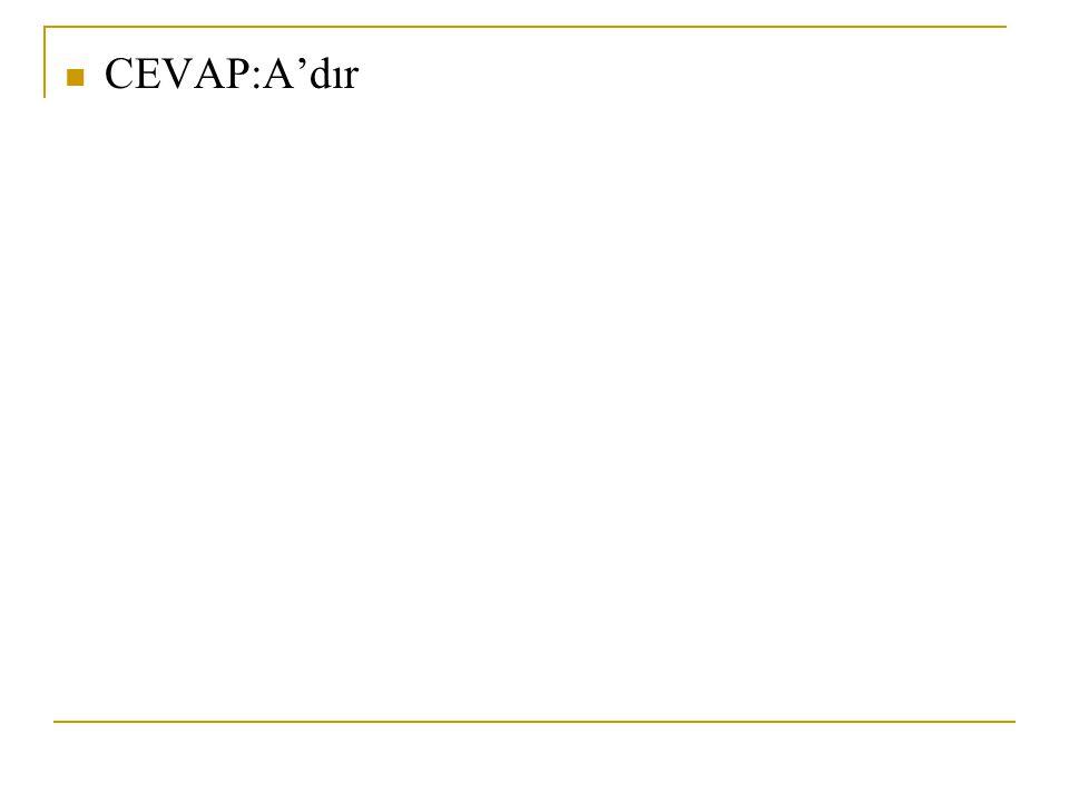 CEVAP:A'dır